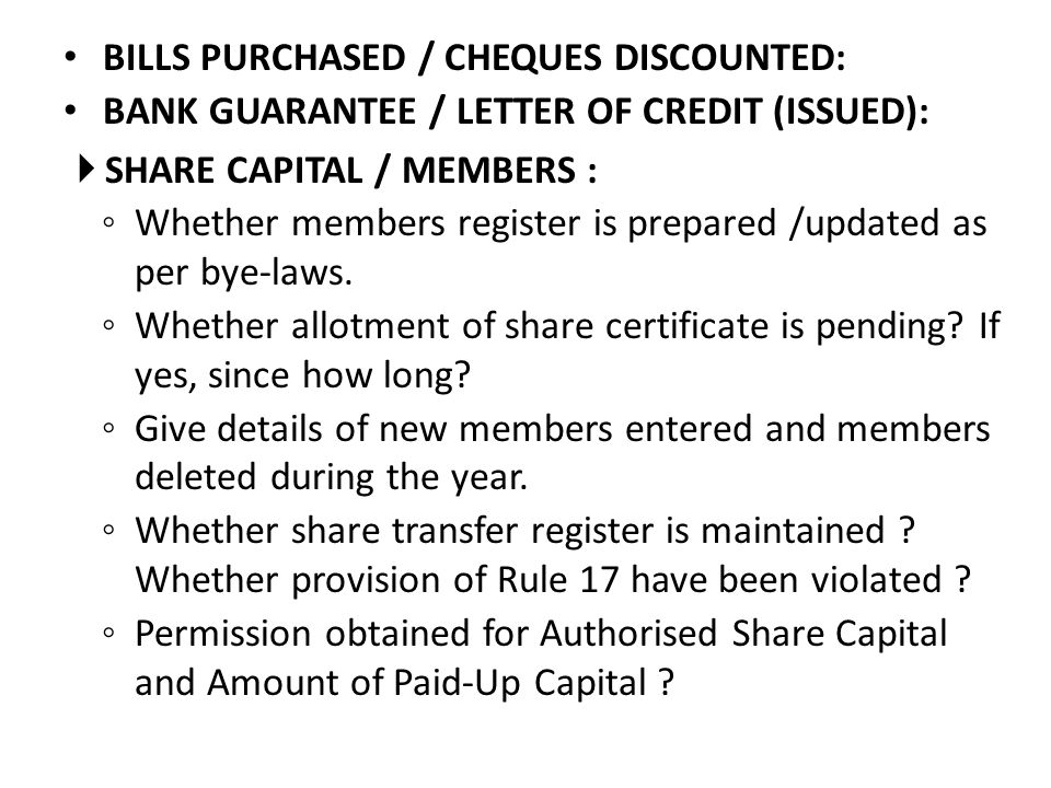 BILLS PURCHASED / CHEQUES DISCOUNTED: BANK GUARANTEE / LETTER OF CREDIT (ISSUED): SHARE CAPITAL / MEMBERS : Whether members register is prepared /upda