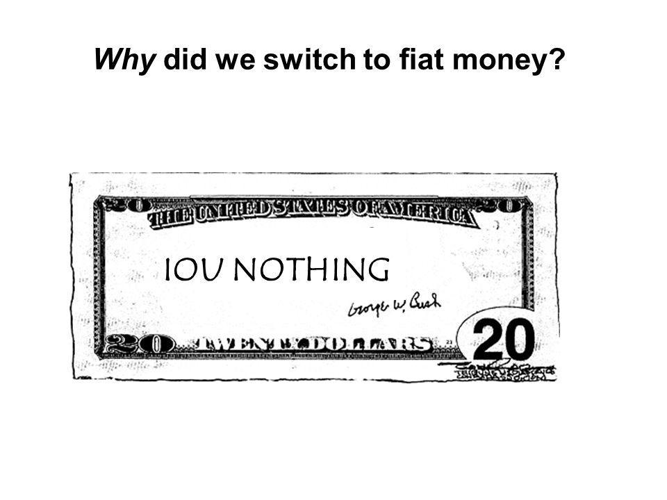 Why did we switch to fiat money IOU NOTHING