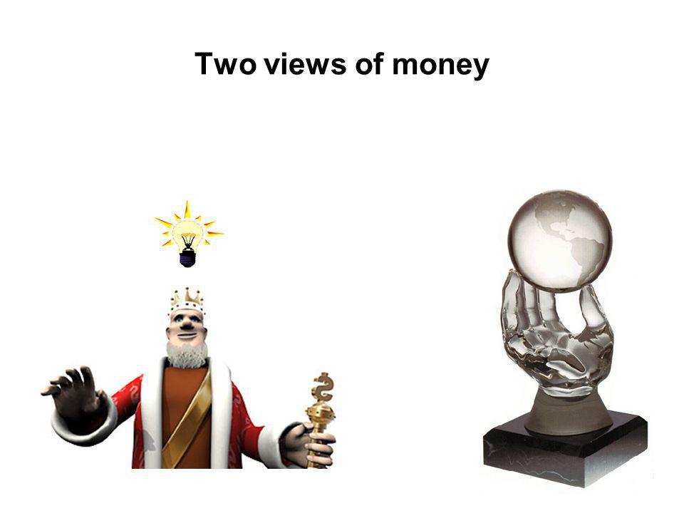 Two views of money