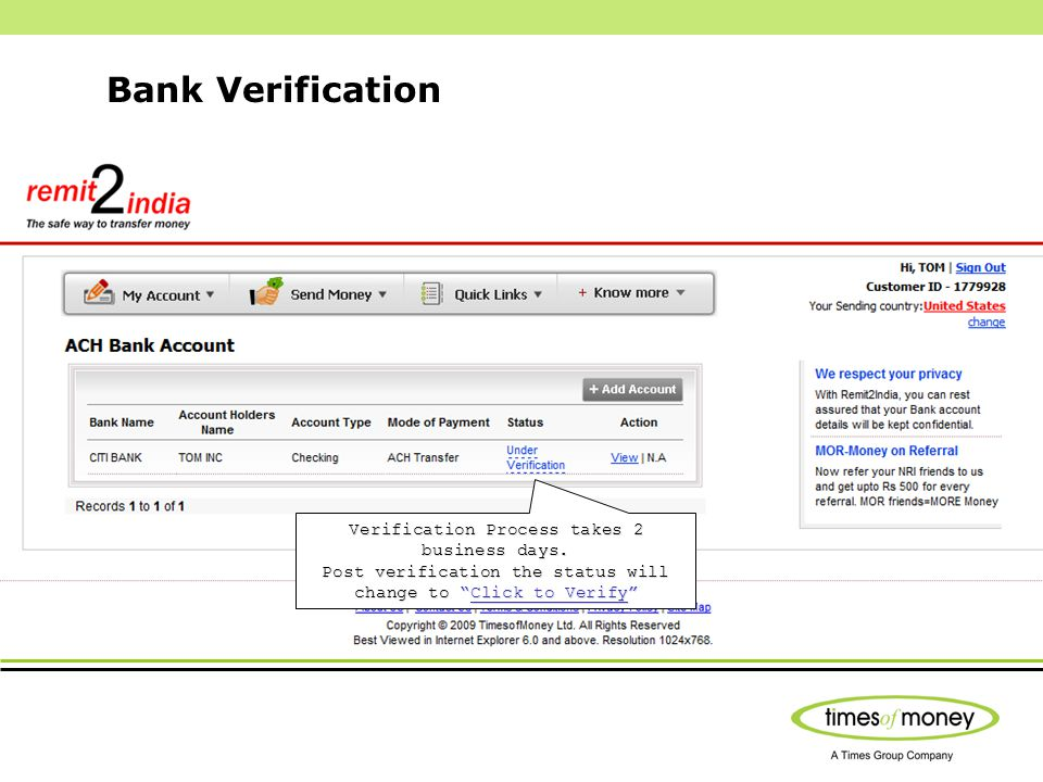 Bank Verification Verification Process takes 2 business days. Post verification the status will change to Click to Verify