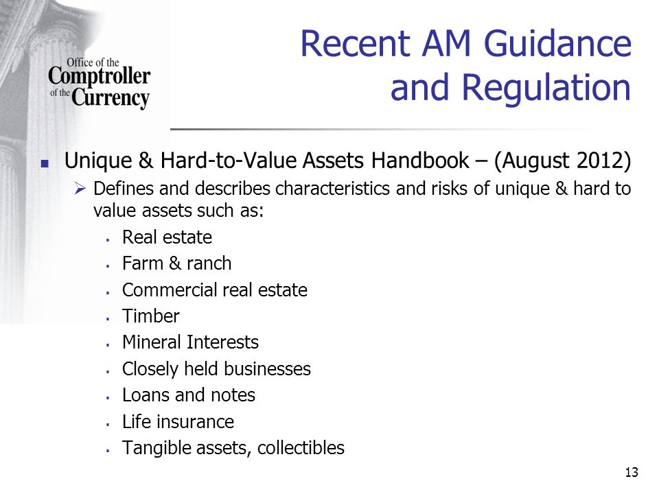 Unique & Hard-to-Value Assets Handbook – (August 2012) Defines and describes characteristics and risks of unique & hard to value assets such as: Real estate Farm & ranch Commercial real estate Timber Mineral Interests Closely held businesses Loans and notes Life insurance Tangible assets, collectibles 13 Recent AM Guidance and Regulation