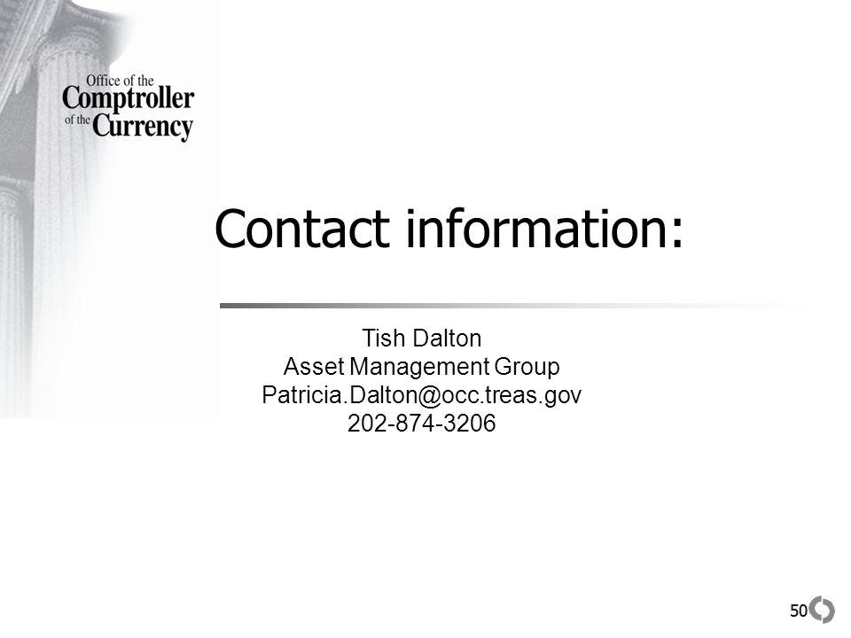 50 Contact information: Tish Dalton Asset Management Group Patricia.Dalton@occ.treas.gov 202-874-3206