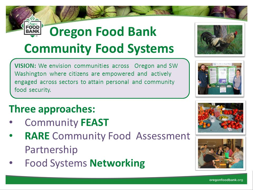 VISION: We envision communities across Oregon and SW Washington where citizens are empowered and actively engaged across sectors to attain personal and community food security.
