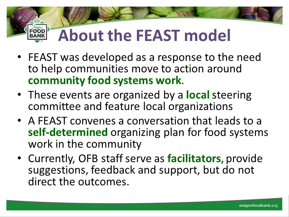 About the FEAST model FEAST was developed as a response to the need to help communities move to action around community food systems work.