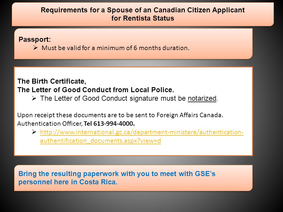 Requirements for a Spouse of an Canadian Citizen Applicant for Rentista Status Requirements for a Spouse of an Canadian Citizen Applicant for Rentista Status The Birth Certificate, The Letter of Good Conduct from Local Police.