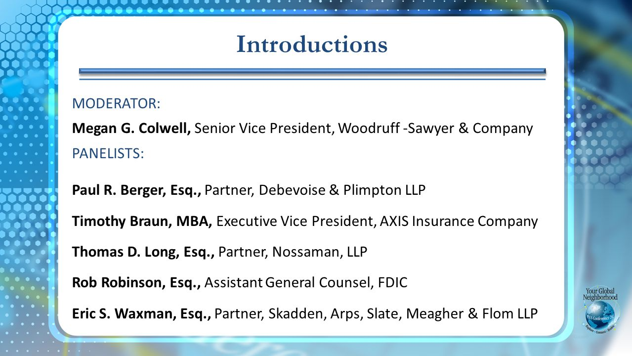 MODERATOR: Megan G.Colwell, Senior Vice President, Woodruff -Sawyer & Company PANELISTS: Paul R.