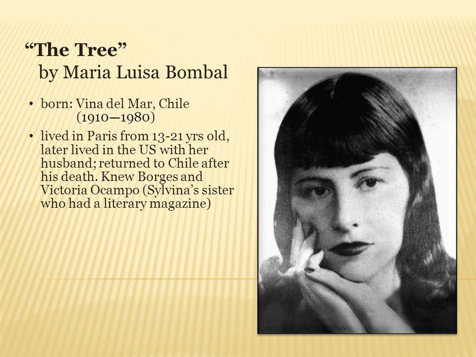 The Tree by Maria Luisa Bombal born: Vina del Mar, Chile (19101980) lived in Paris from 13-21 yrs old, later lived in the US with her husband; returne