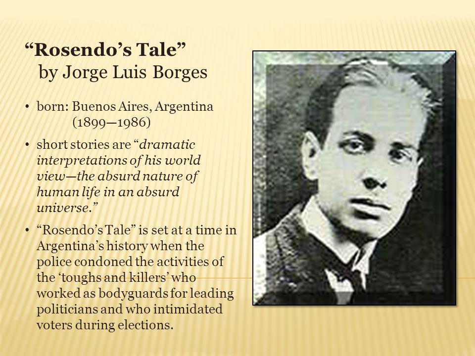 Rosendos Tale Jorge Luis Borges p 561 SOUTH AMERICAN SHORT STORIES: You choose…