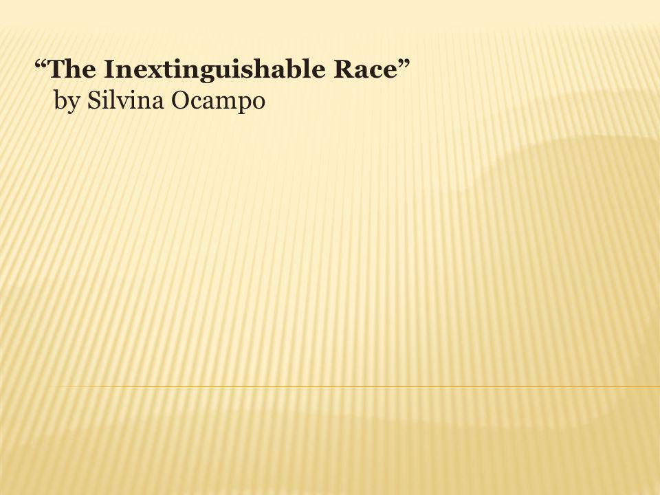 The Inextinguishable Race by Silvina Ocampo
