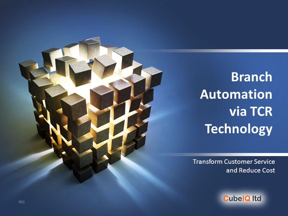 Branch Automation via TCR Technology Transform Customer Service and Reduce Cost R02
