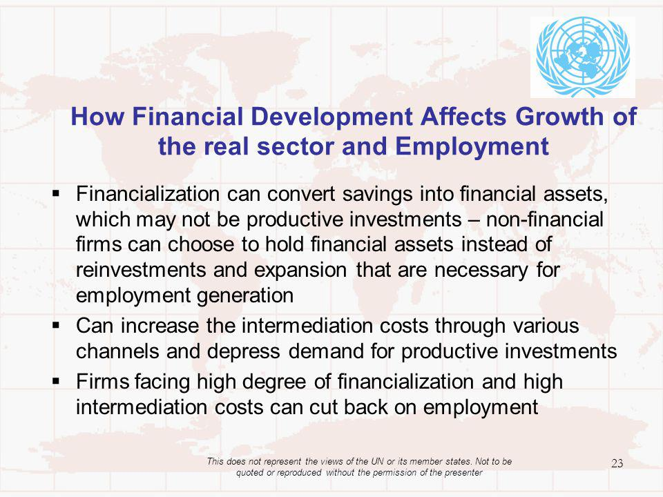 How Financial Development Affects Growth of the real sector and Employment Financialization can convert savings into financial assets, which may not b