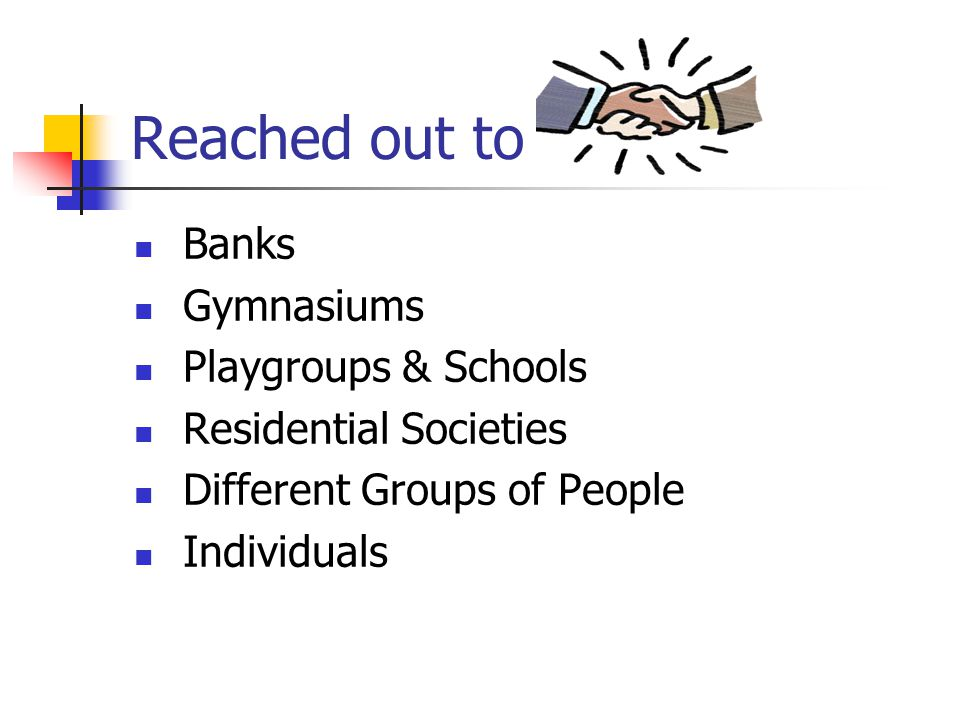 Reached out to Banks Gymnasiums Playgroups & Schools Residential Societies Different Groups of People Individuals