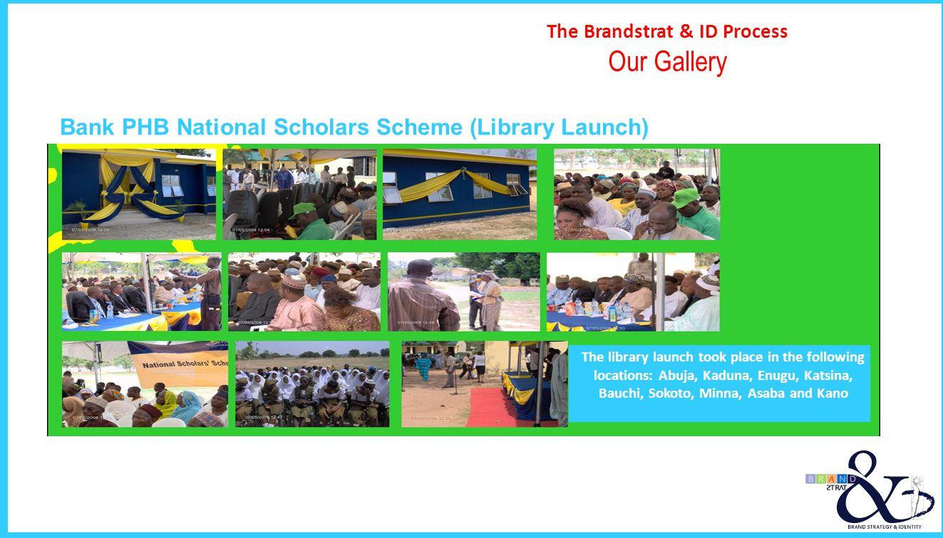 The Brandstrat & ID Process Our Gallery The library launch took place in the following locations: Abuja, Kaduna, Enugu, Katsina, Bauchi, Sokoto, Minna