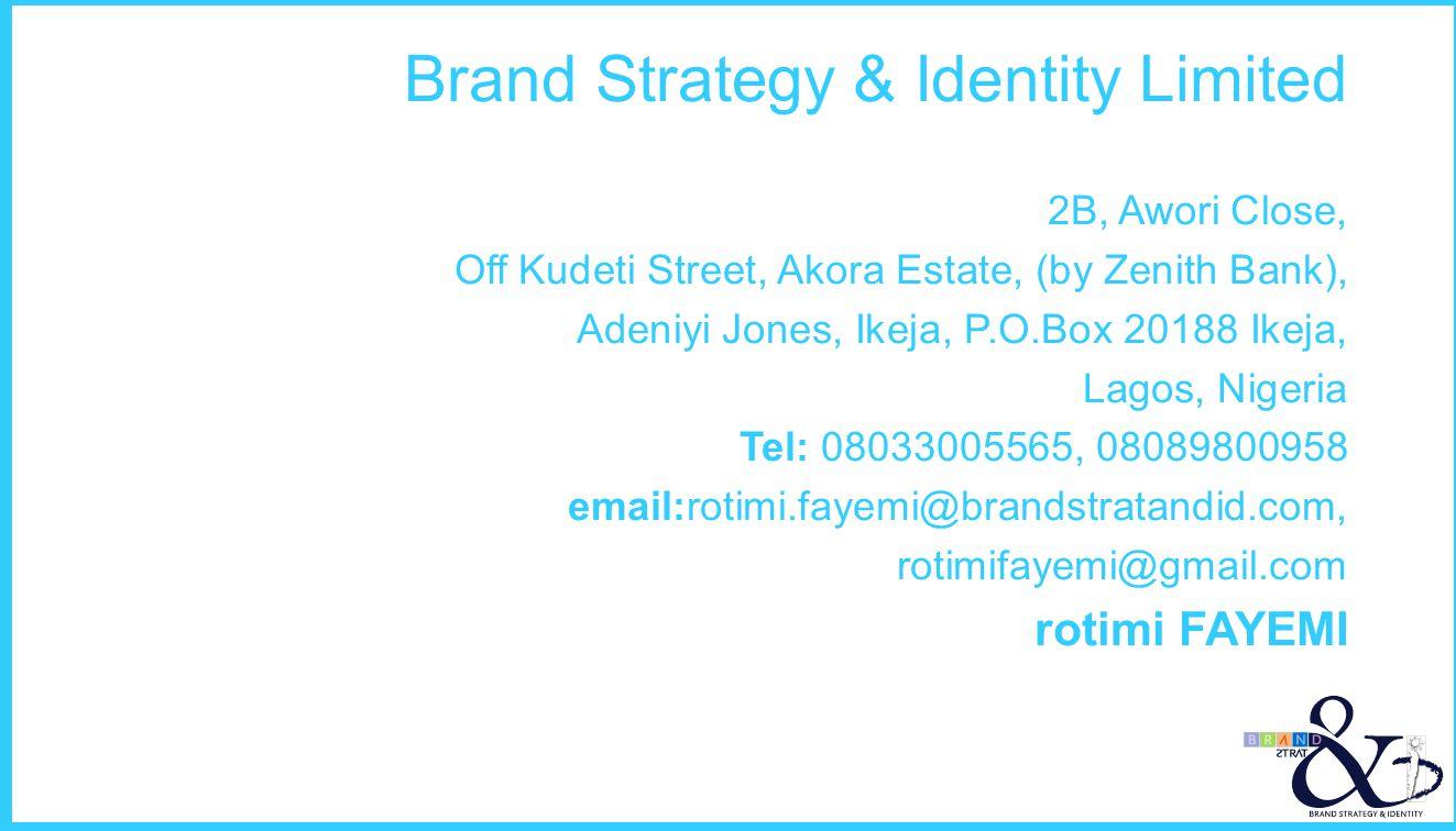 Brand Strategy & Identity Limited 2B, Awori Close, Off Kudeti Street, Akora Estate, (by Zenith Bank), Adeniyi Jones, Ikeja, P.O.Box 20188 Ikeja, Lagos