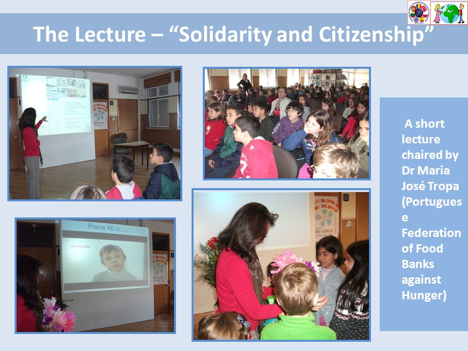The Lecture – Solidarity and Citizenship A short lecture chaired by Dr Maria José Tropa (Portugues e Federation of Food Banks against Hunger)