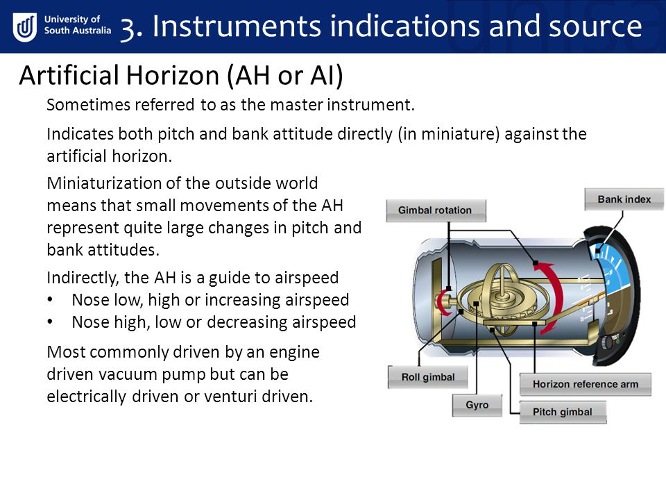 Artificial Horizon (AH or AI) Sometimes referred to as the master instrument. Indirectly, the AH is a guide to airspeed Nose low, high or increasing a