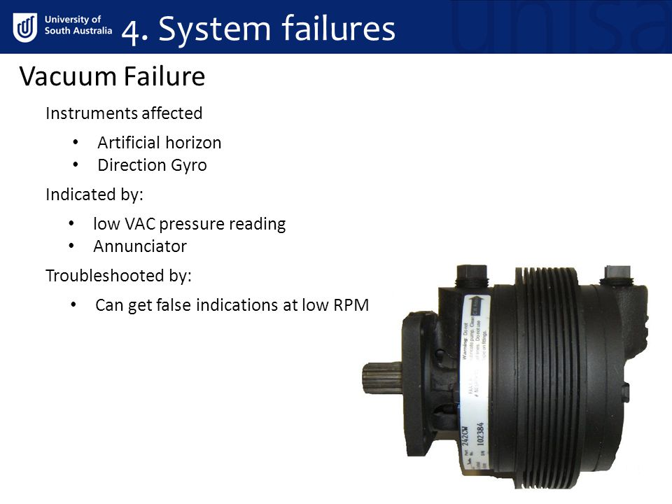 Artificial horizon Direction Gyro Vacuum Failure Instruments affected Indicated by: Troubleshooted by: low VAC pressure reading Annunciator Can get fa
