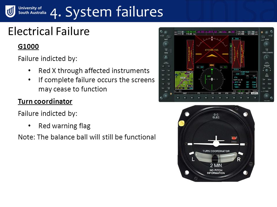 Electrical Failure G1000 Failure indicted by: Red X through affected instruments If complete failure occurs the screens may cease to function Turn coordinator Red warning flag Failure indicted by: Note: The balance ball will still be functional 4.