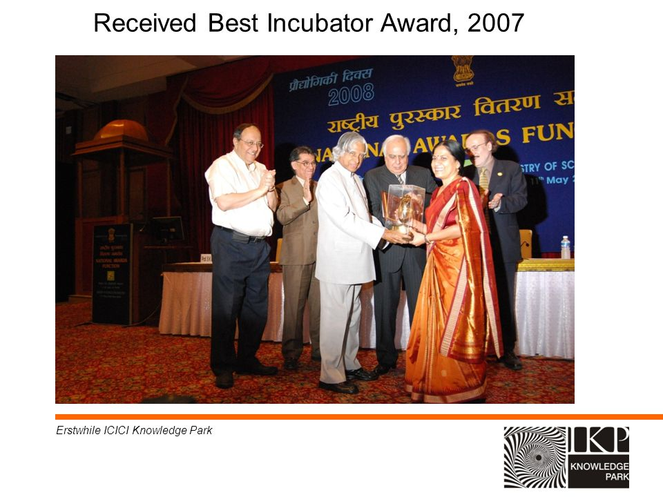 Received Best Incubator Award, 2007 Erstwhile ICICI Knowledge Park