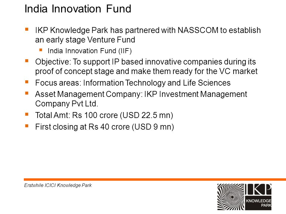 India Innovation Fund IKP Knowledge Park has partnered with NASSCOM to establish an early stage Venture Fund India Innovation Fund (IIF) Objective: To