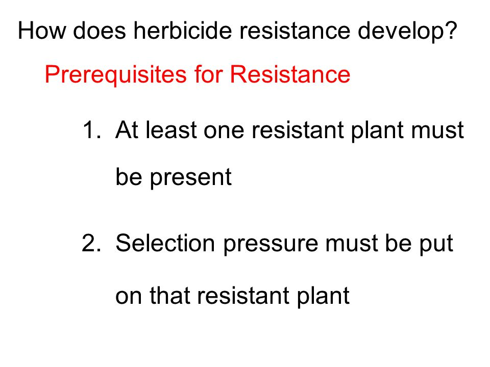 How does herbicide resistance develop. Prerequisites for Resistance 1.