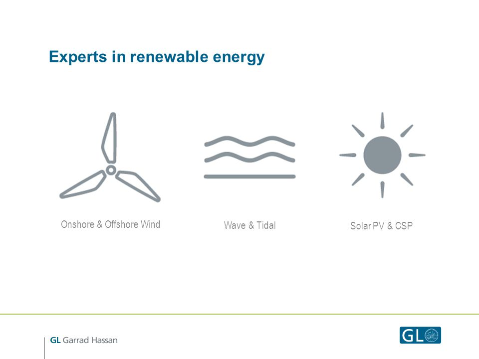 Experts in renewable energy Onshore & Offshore Wind Wave & Tidal Solar PV & CSP