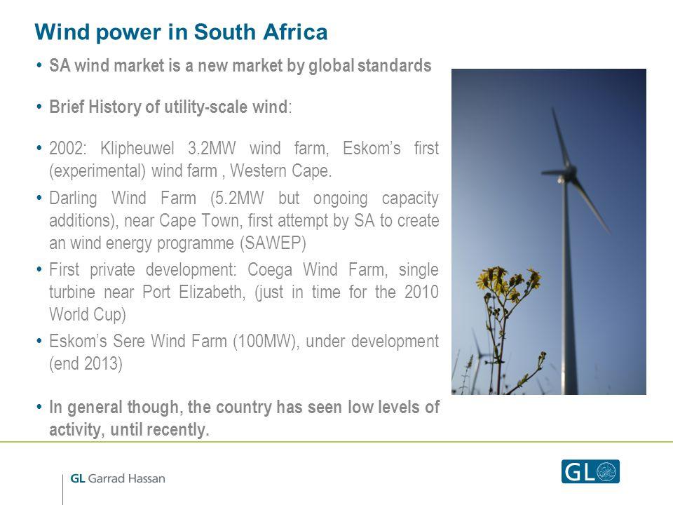 Opportunities for Dutch companies (2) Skills training provision clear skills gap in the South African workforce creation and provision of a training schemes Provision of wind farm O&M In future, market for independent O&M (once the initial warranties on Rounds 1 and 2, expire) Development of indigenous skill-sets so might be advisable for foreign firms to consider finding or developing a local presence now Small scale wind This segment of the market is unlikely to appeal to the larger established players tendering for the large-scale REIPPPP Rounds, and should therefore provide a fertile ground for other players Again potential consulting/partnering opportunities (see first point)