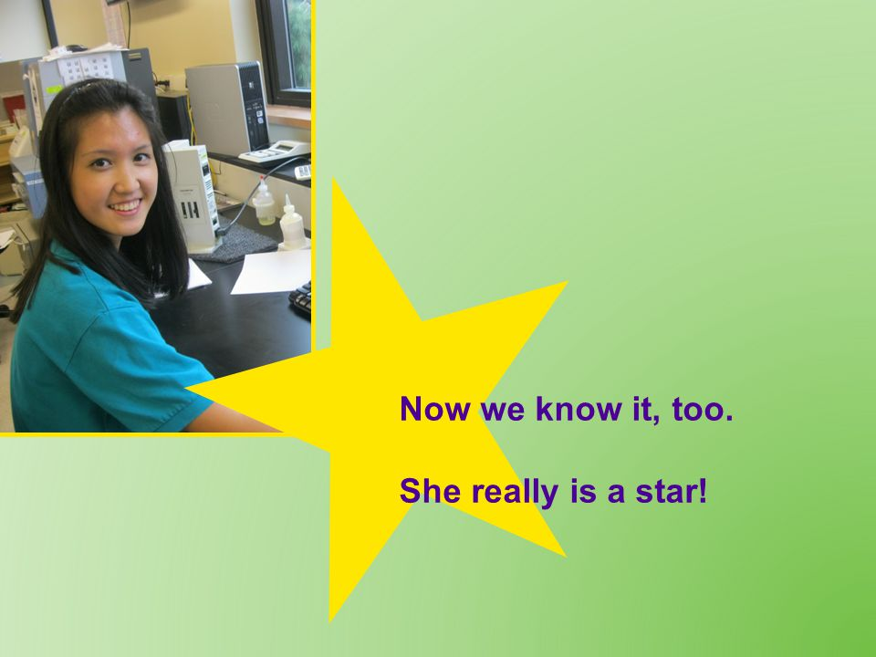 Now we know it, too. She really is a star!