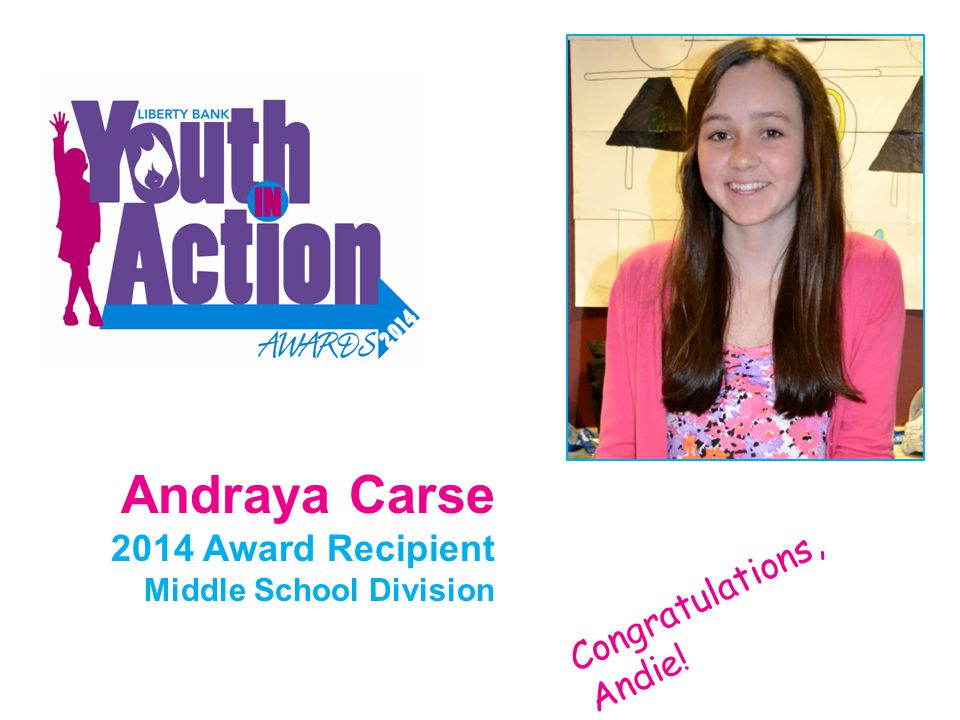 Andraya Carse 2014 Award Recipient Middle School Division Congratulations, Andie!