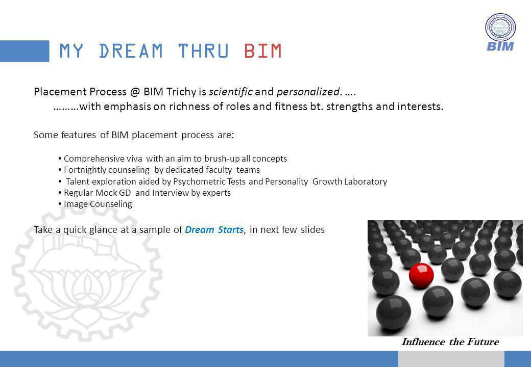 Influence the Future MY DREAM THRU BIM Placement Process @ BIM Trichy is scientific and personalized.