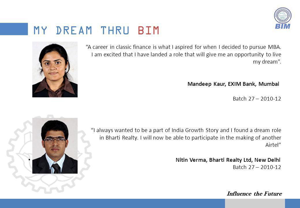 Influence the Future MY DREAM THRU BIM A career in classic finance is what I aspired for when I decided to pursue MBA.