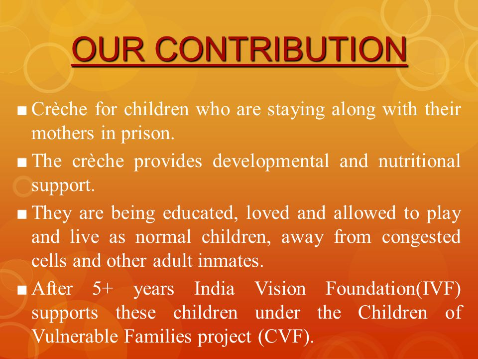 OUR CONTRIBUTION Crèche for children who are staying along with their mothers in prison.