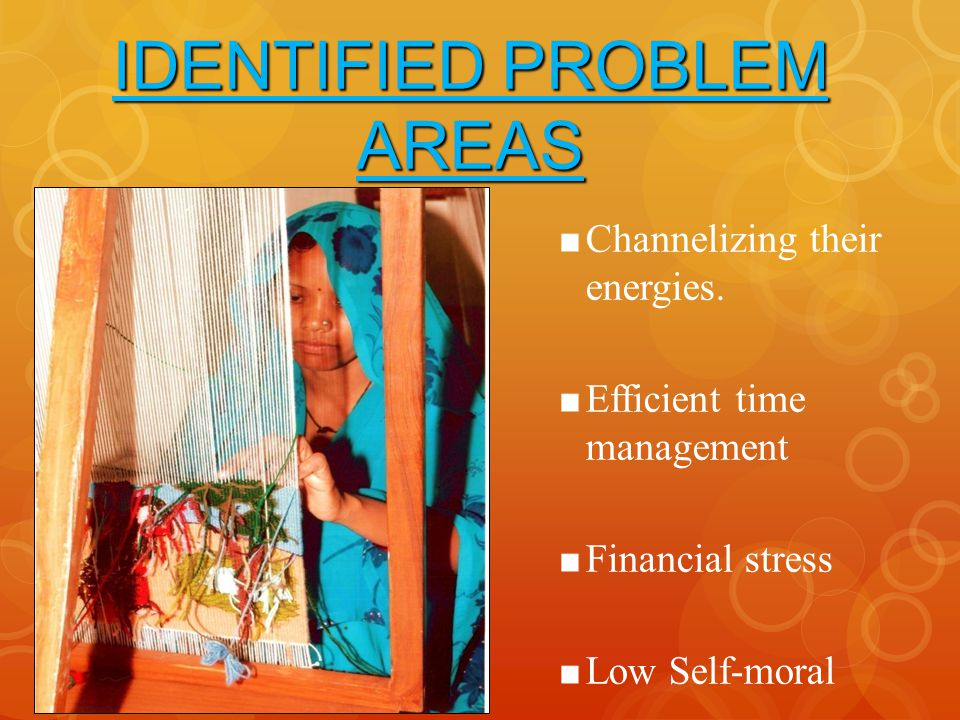 IDENTIFIED PROBLEM AREAS Channelizing their energies.