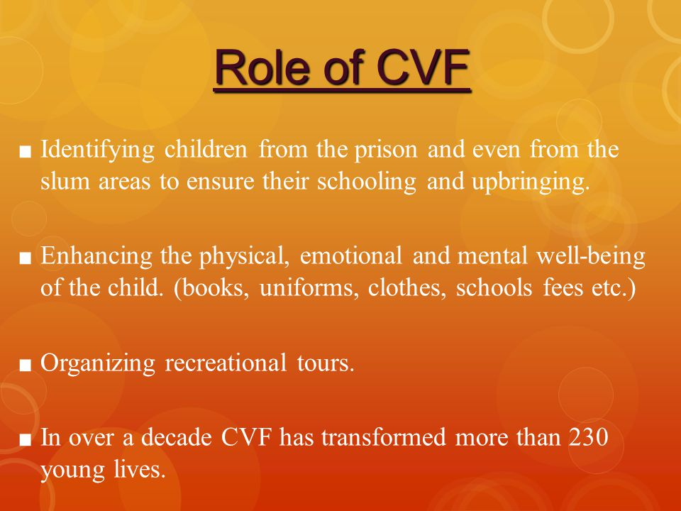 Role of CVF Identifying children from the prison and even from the slum areas to ensure their schooling and upbringing.