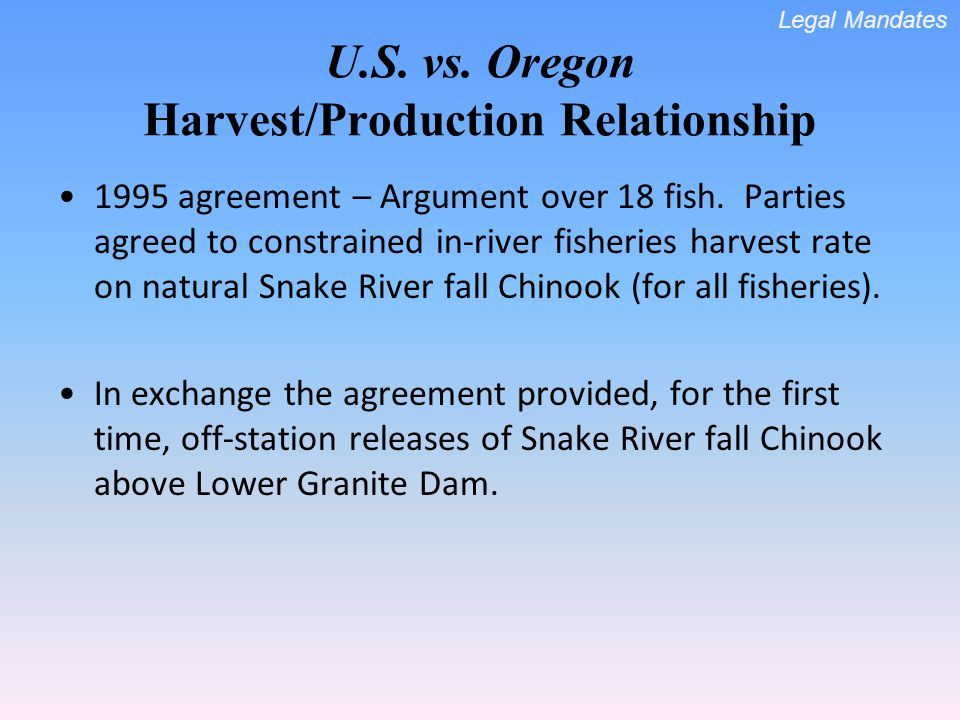 U.S. vs. Oregon Harvest/Production Relationship 1995 agreement – Argument over 18 fish.