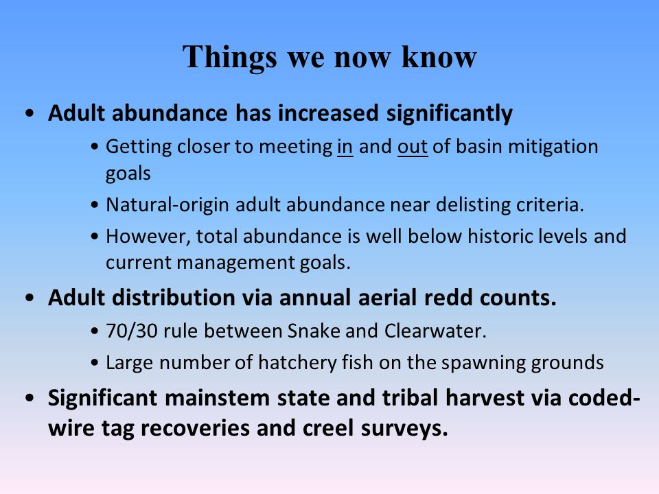 Things we now know Adult abundance has increased significantly Getting closer to meeting in and out of basin mitigation goals Natural-origin adult abu
