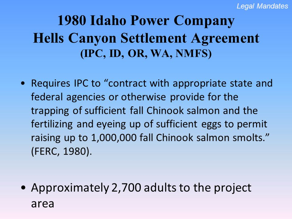 1980 Idaho Power Company Hells Canyon Settlement Agreement (IPC, ID, OR, WA, NMFS) Requires IPC to contract with appropriate state and federal agencie