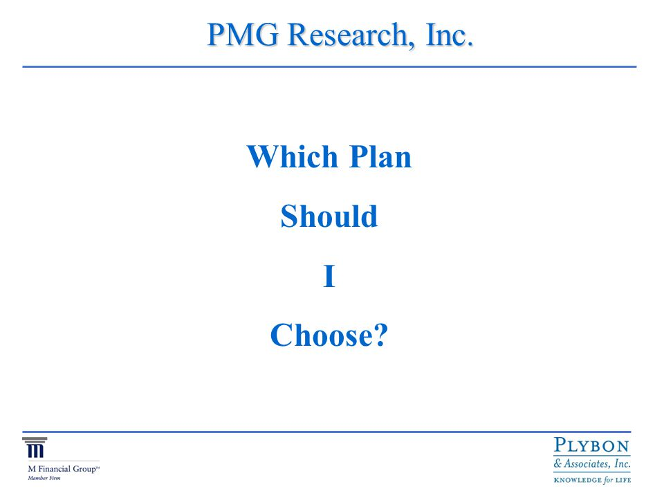 PMG Research, Inc. PMG Research, Inc. Which Plan Should I Choose