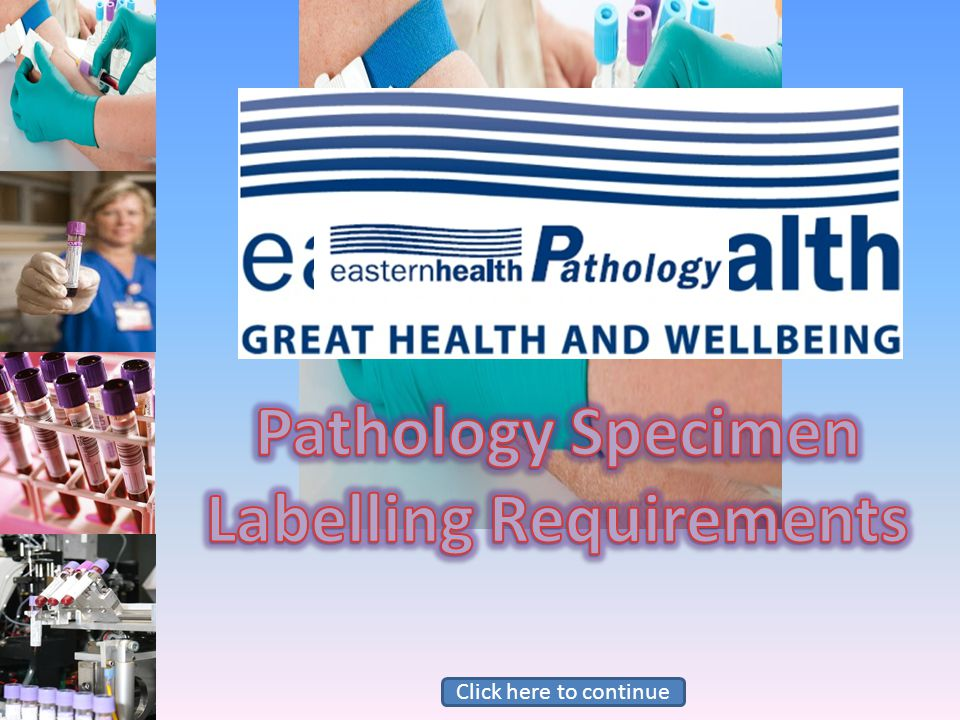 Whenever you collect a sample for Pathology testing, it is imperative that you label it with the information needed to clearly identify which patient the sample has come from.
