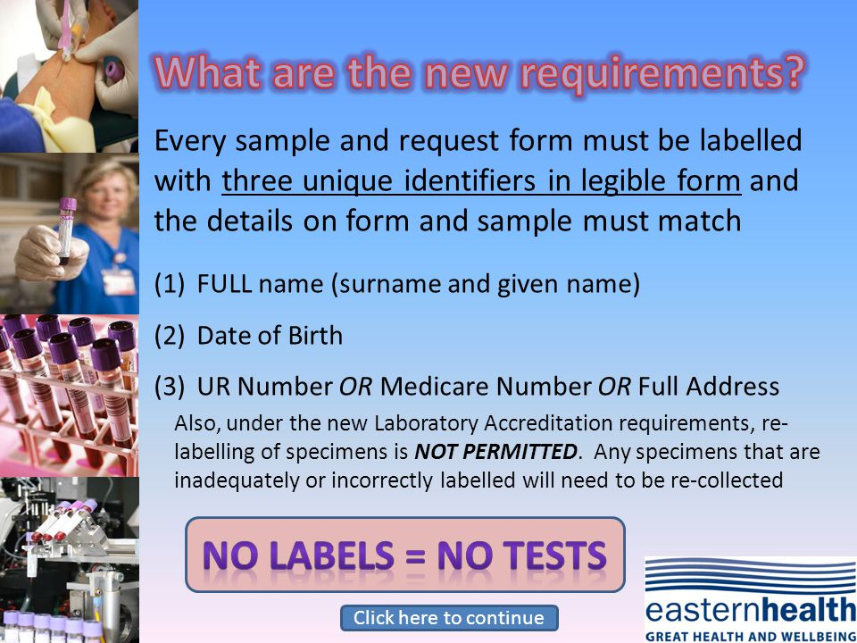 Specimen labelling standards have been strengthened to promote patient safety and ensure that the right patient is getting the right result.