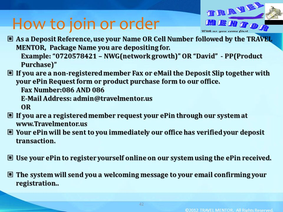 How to join or order As a Deposit Reference, use your Name OR Cell Number followed by the TRAVEL MENTOR, Package Name you are depositing for. As a Dep
