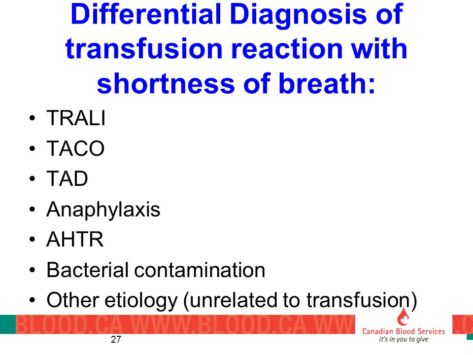 Differential Diagnosis of transfusion reaction with shortness of breath: TRALI TACO TAD Anaphylaxis AHTR Bacterial contamination Other etiology (unrelated to transfusion) 27