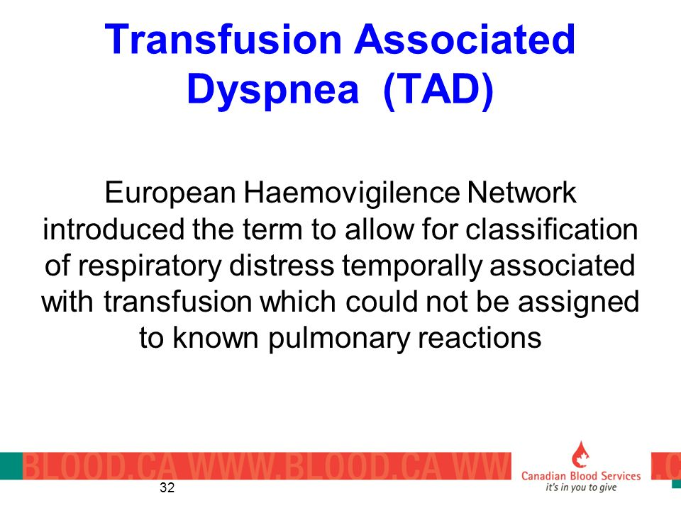 Transfusion Associated Dyspnea (TAD) European Haemovigilence Network introduced the term to allow for classification of respiratory distress temporally associated with transfusion which could not be assigned to known pulmonary reactions 32