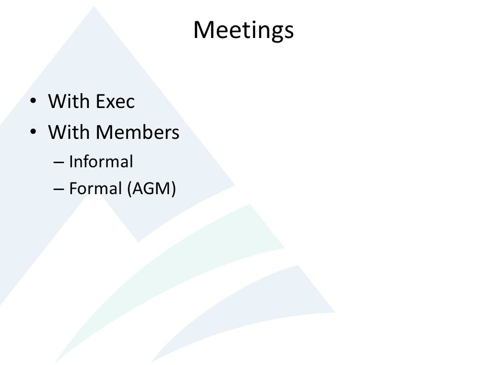 Meetings With Exec With Members – Informal – Formal (AGM)