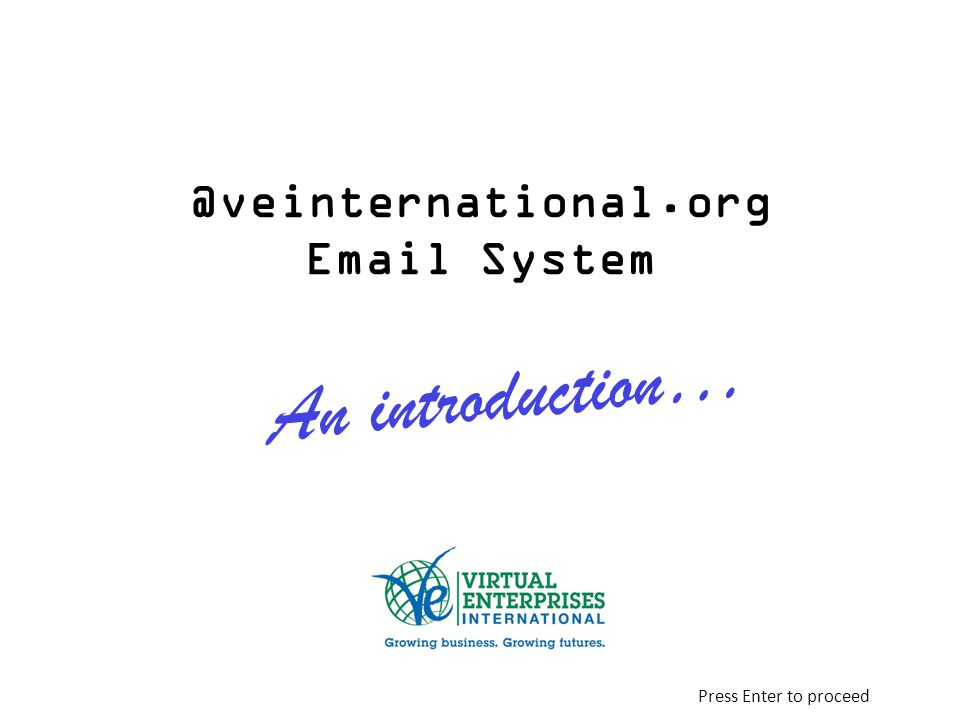 @veinternational.org Email System An introduction… Press Enter to proceed