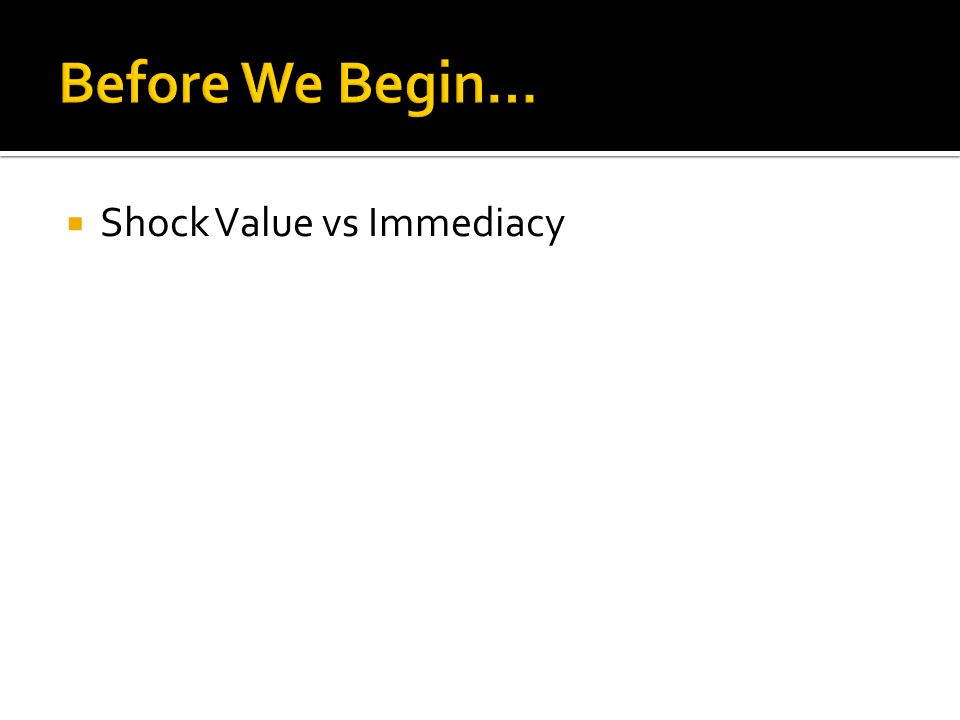 Shock Value vs Immediacy