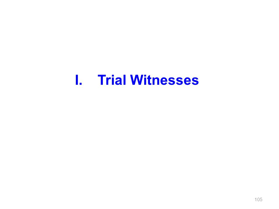 I.Trial Witnesses 105
