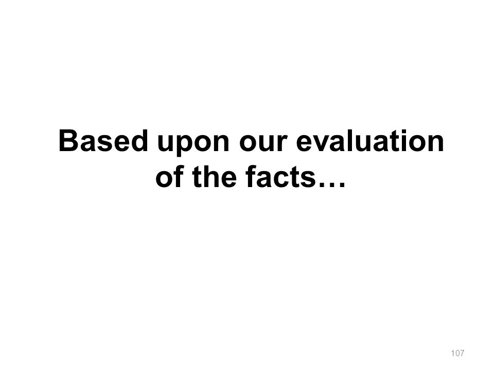 107 Based upon our evaluation of the facts…