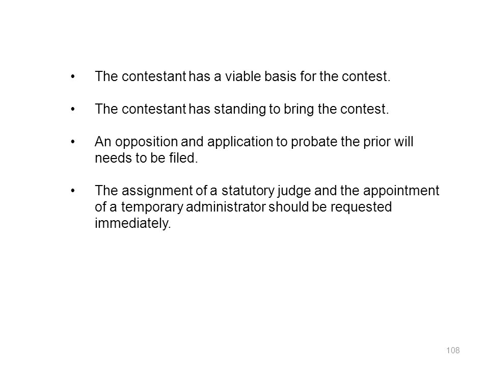 108 The contestant has a viable basis for the contest. The contestant has standing to bring the contest. An opposition and application to probate the