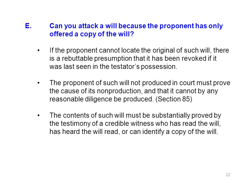 E. Can you attack a will because the proponent has only offered a copy of the will? If the proponent cannot locate the original of such will, there is